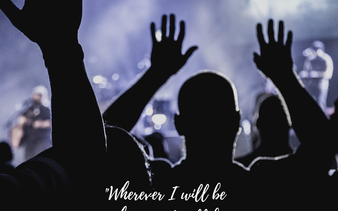 Wherever I will be, whenever it will be…